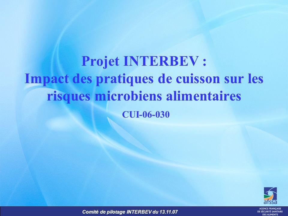 Comité de pilotage INTERBEV du 13.11.07 Projet INTERBEV : Impact des pratiques de cuisson sur les risques microbiens alimentaires CUI-06-030