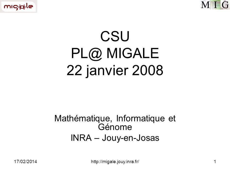17/02/2014http://migale.jouy.inra.fr/1 CSU PL@ MIGALE 22 janvier 2008 Mathématique, Informatique et Génome INRA – Jouy-en-Josas