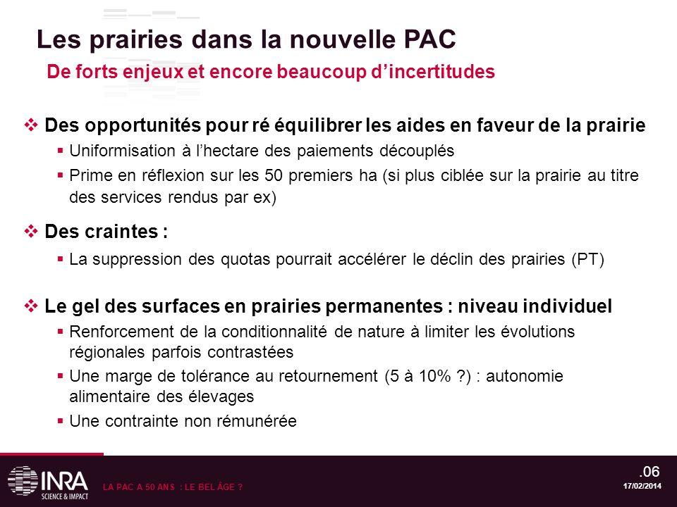 17/02/2014.06 LA PAC A 50 ANS : LE BEL ÂGE ? Des opportunités pour ré équilibrer les aides en faveur de la prairie Uniformisation à lhectare des paiem
