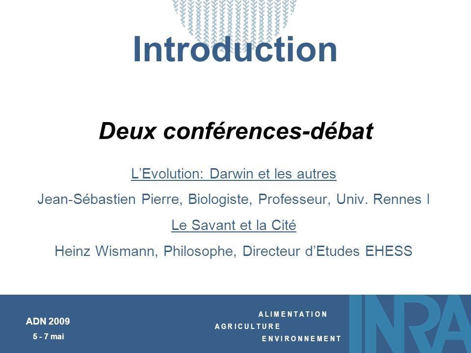 A L I M E N T A T I O N A G R I C U L T U R E E N V I R O N N E M E N T ADN 2009 5 - 7 mai Introduction LEvolution: Darwin et les autres Jean-Sébastie