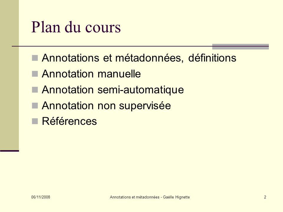 06/11/2008 Annotations et métadonnées - Gaëlle Hignette13 Plan du cours Annotations et métadonnées, définitions Annotation manuelle Qui doit annoter.