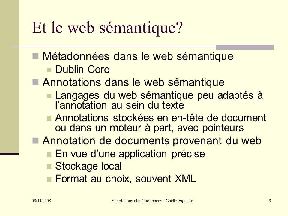 06/11/2008 Annotations et métadonnées - Gaëlle Hignette77 Références Cadixe: Le projet Caderige, Catégorisation Automatique de Documents pour l Extraction de Réseaux d Interactions GEniques http://www-leibniz.imag.fr/SICLAD/Caderige/ CREAM: S.