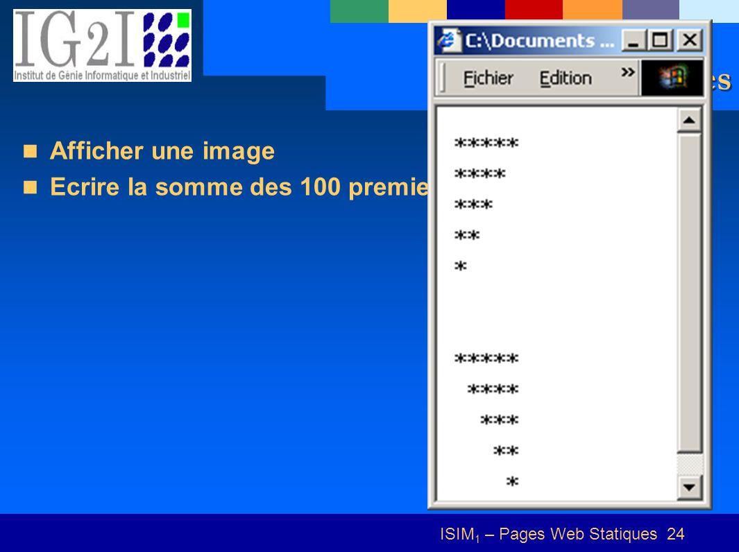 ISIM 1 – Pages Web Statiques 24 Exercices Afficher une image Ecrire la somme des 100 premiers naturels non nuls