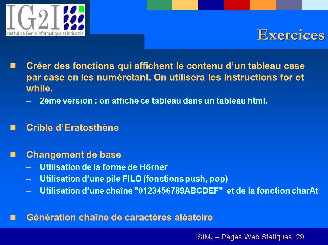 ISIM 1 – Pages Web Statiques 29 Exercices Créer des fonctions qui affichent le contenu dun tableau case par case en les numérotant. On utilisera les i