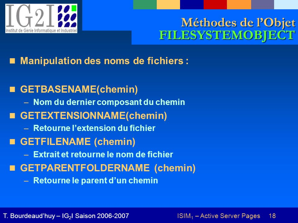 ISIM 1 – Active Server Pages 18T. Bourdeaudhuy – IG 2 I Saison 2006-2007 Méthodes de lObjet FILESYSTEMOBJECT Manipulation des noms de fichiers : GETBA