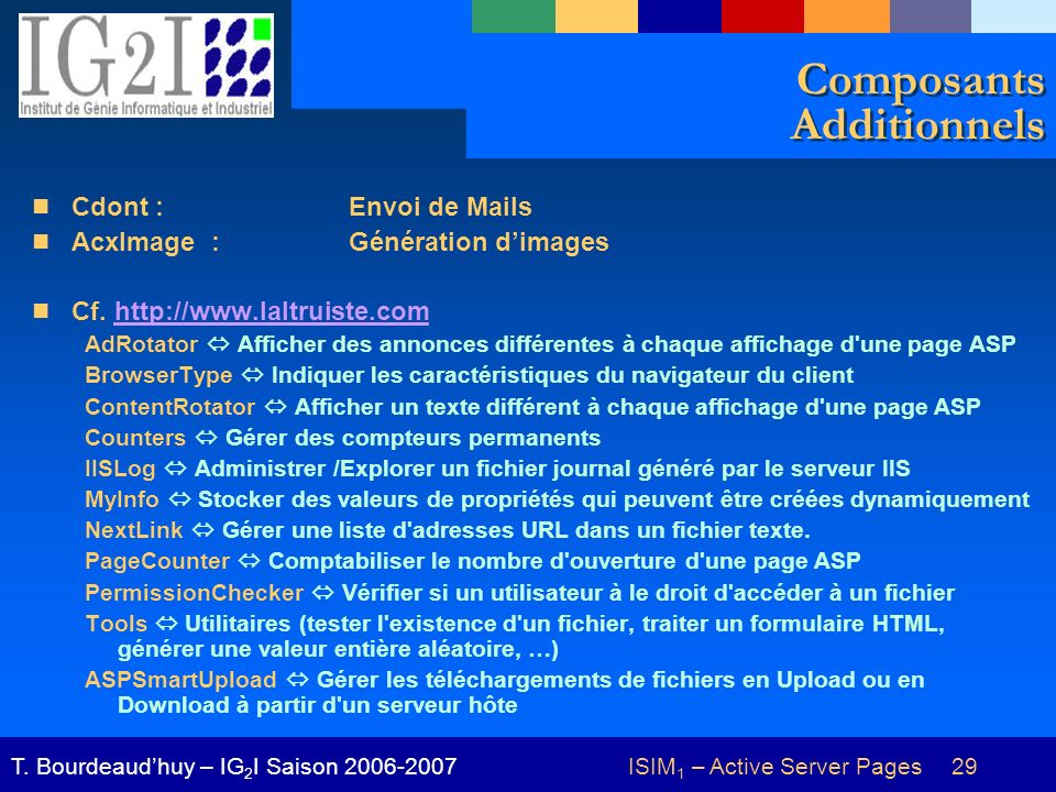 ISIM 1 – Active Server Pages 29T. Bourdeaudhuy – IG 2 I Saison 2006-2007 Composants Additionnels Cdont : Envoi de Mails AcxImage : Génération dimages