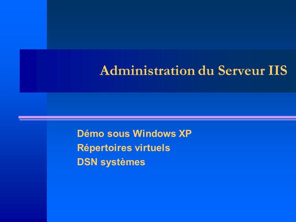 Administration du Serveur IIS Démo sous Windows XP Répertoires virtuels DSN systèmes