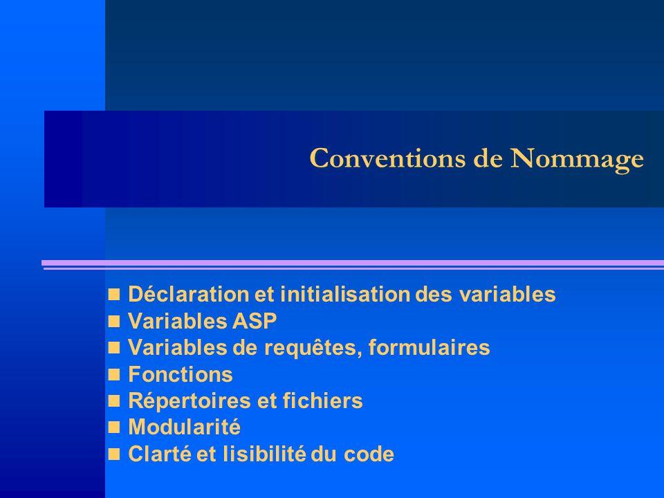 Conventions de Nommage Déclaration et initialisation des variables Variables ASP Variables de requêtes, formulaires Fonctions Répertoires et fichiers Modularité Clarté et lisibilité du code