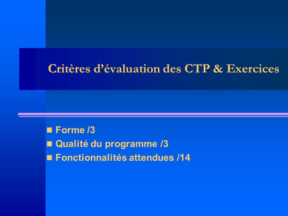 Critères dévaluation des CTP & Exercices Forme /3 Qualité du programme /3 Fonctionnalités attendues /14