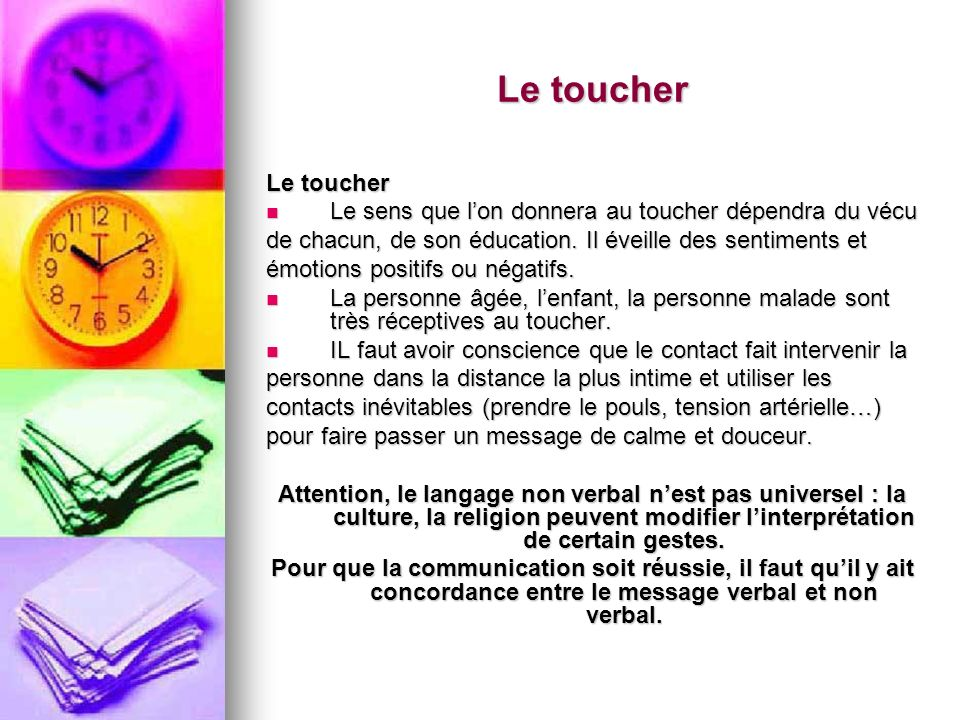 Le toucher Le sens que lon donnera au toucher dépendra du vécu Le sens que lon donnera au toucher dépendra du vécu de chacun, de son éducation.