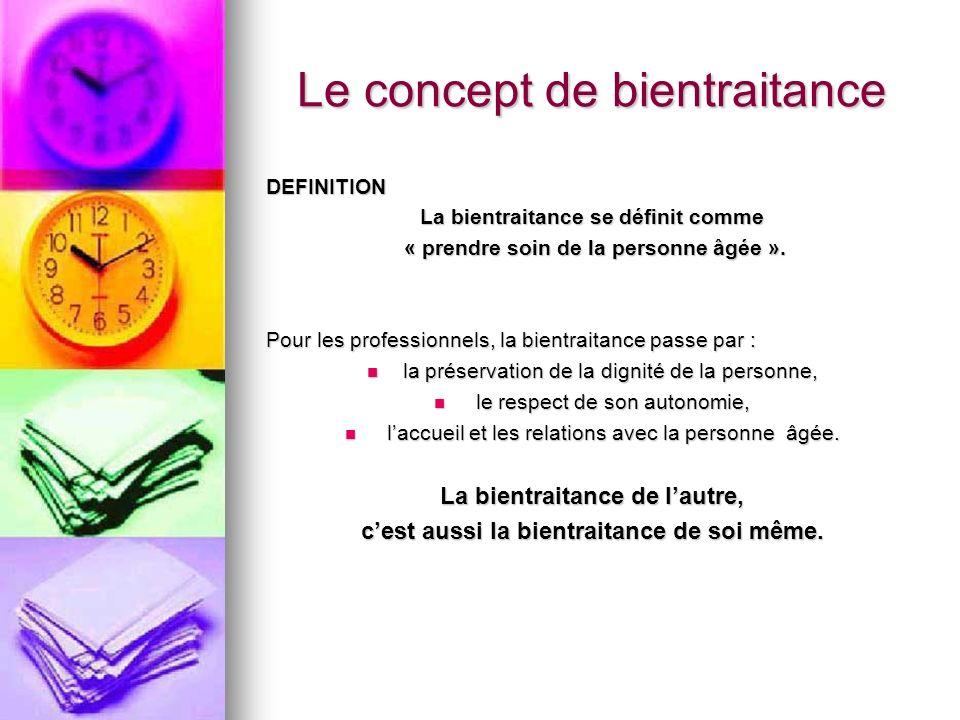 Le concept de bientraitance DEFINITION La bientraitance se définit comme « prendre soin de la personne âgée ». « prendre soin de la personne âgée ». P