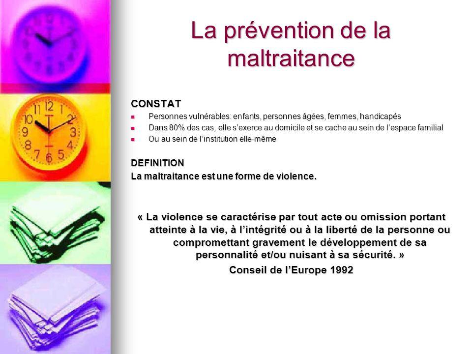 La prévention de la maltraitance CONSTAT Personnes vulnérables: enfants, personnes âgées, femmes, handicapés Personnes vulnérables: enfants, personnes