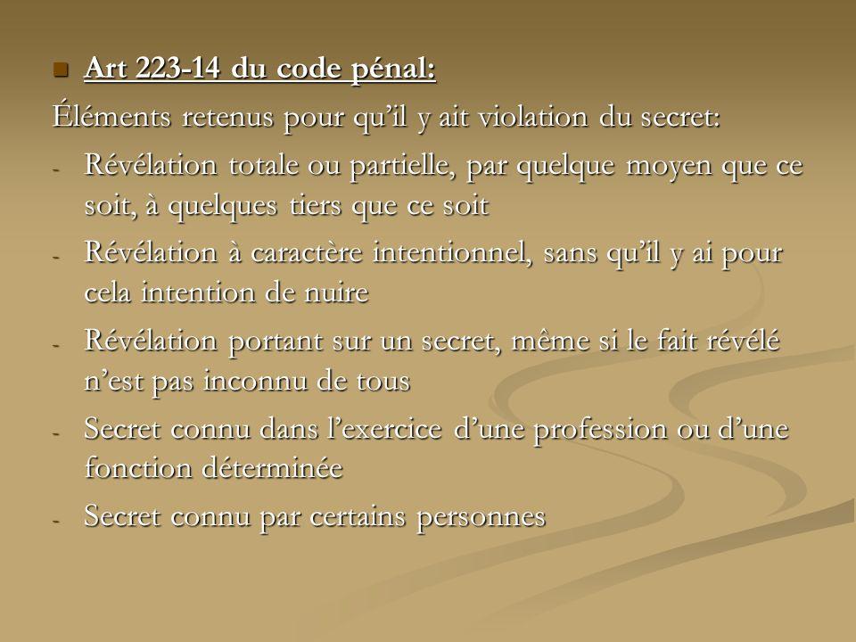 Art 223-14 du code pénal: Art 223-14 du code pénal: Éléments retenus pour quil y ait violation du secret: - Révélation totale ou partielle, par quelqu