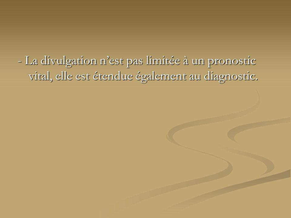 - La divulgation nest pas limitée à un pronostic vital, elle est étendue également au diagnostic.
