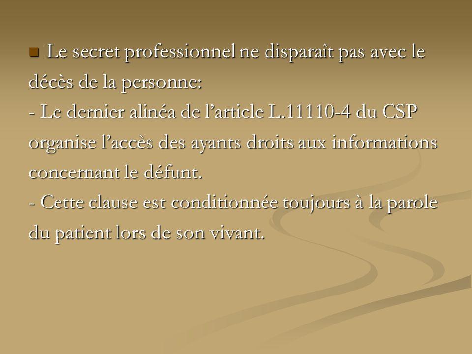 Le secret professionnel ne disparaît pas avec le Le secret professionnel ne disparaît pas avec le décès de la personne: - Le dernier alinéa de larticl