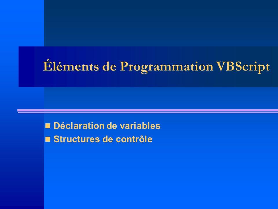 Éléments de Programmation VBScript Déclaration de variables Structures de contrôle