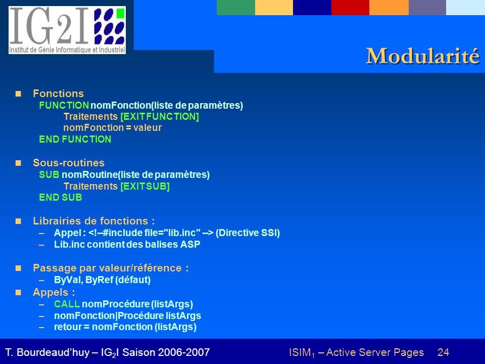 ISIM 1 – Active Server Pages 24T. Bourdeaudhuy – IG 2 I Saison 2006-2007 Modularité Fonctions FUNCTION nomFonction(liste de paramètres) Traitements [E