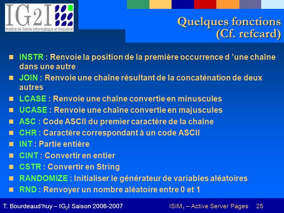 ISIM 1 – Active Server Pages 25T. Bourdeaudhuy – IG 2 I Saison 2006-2007 Quelques fonctions (Cf. refcard) INSTR : Renvoie la position de la première o