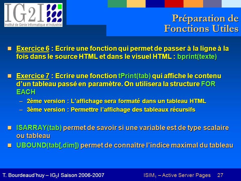 ISIM 1 – Active Server Pages 27T. Bourdeaudhuy – IG 2 I Saison 2006-2007 Préparation de Fonctions Utiles Exercice 6 : Ecrire une fonction qui permet d