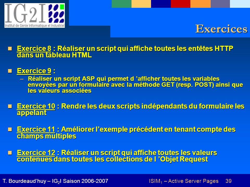 ISIM 1 – Active Server Pages 39T. Bourdeaudhuy – IG 2 I Saison 2006-2007 Exercices Exercice 8 : Réaliser un script qui affiche toutes les entêtes HTTP
