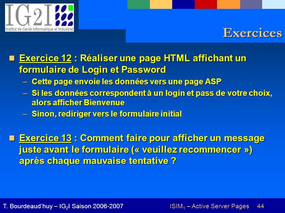 ISIM 1 – Active Server Pages 44T. Bourdeaudhuy – IG 2 I Saison 2006-2007 Exercices Exercice 12 : Réaliser une page HTML affichant un formulaire de Log