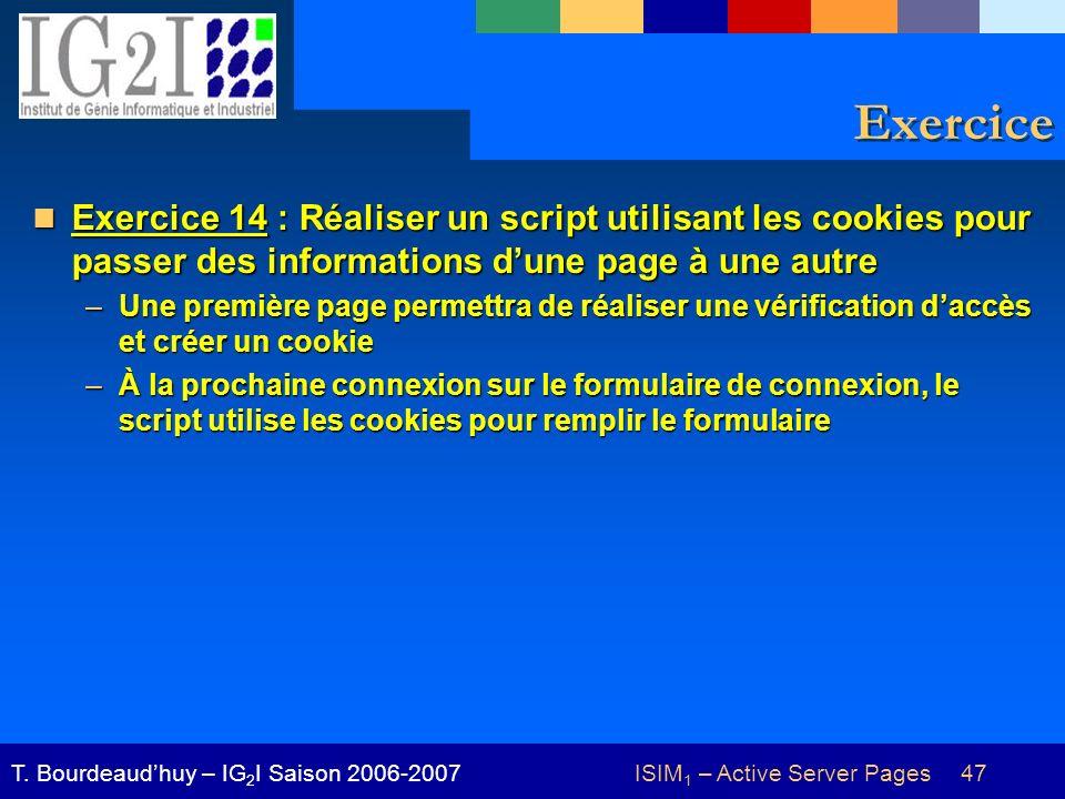 ISIM 1 – Active Server Pages 47T. Bourdeaudhuy – IG 2 I Saison 2006-2007 Exercice Exercice 14 : Réaliser un script utilisant les cookies pour passer d