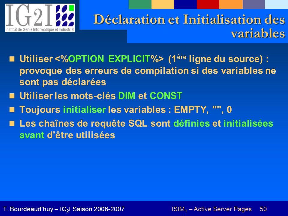 ISIM 1 – Active Server Pages 50T. Bourdeaudhuy – IG 2 I Saison 2006-2007 Déclaration et Initialisation des variables Utiliser (1 ère ligne du source)