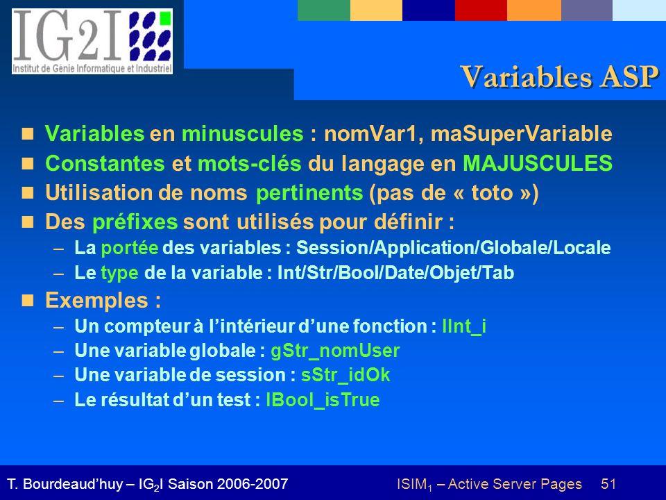 ISIM 1 – Active Server Pages 51T. Bourdeaudhuy – IG 2 I Saison 2006-2007 Variables ASP Variables en minuscules : nomVar1, maSuperVariable Constantes e