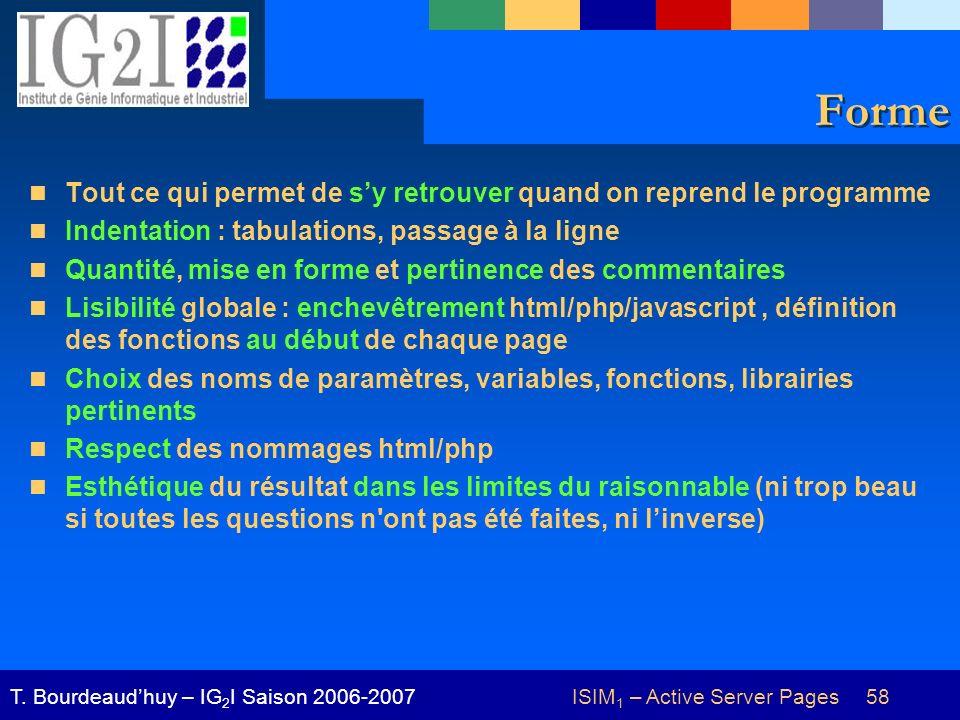 ISIM 1 – Active Server Pages 58T. Bourdeaudhuy – IG 2 I Saison 2006-2007 Forme Tout ce qui permet de sy retrouver quand on reprend le programme Indent