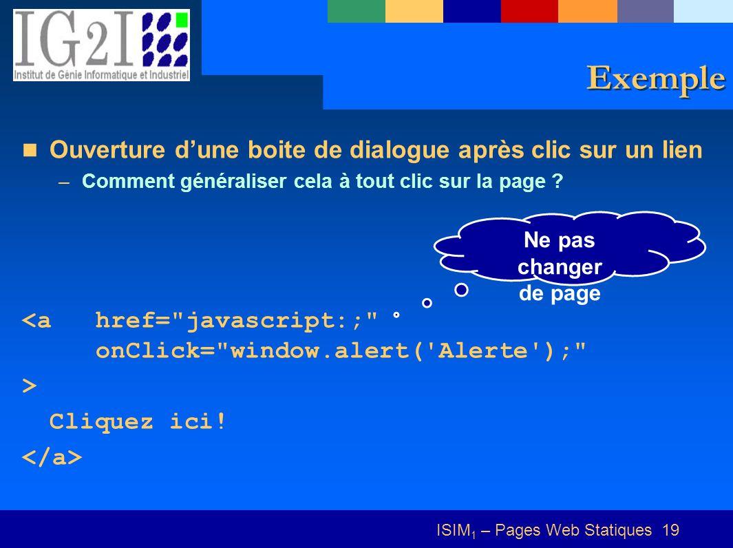 ISIM 1 – Pages Web Statiques 19 Exemple Ouverture dune boite de dialogue après clic sur un lien –Comment généraliser cela à tout clic sur la page .