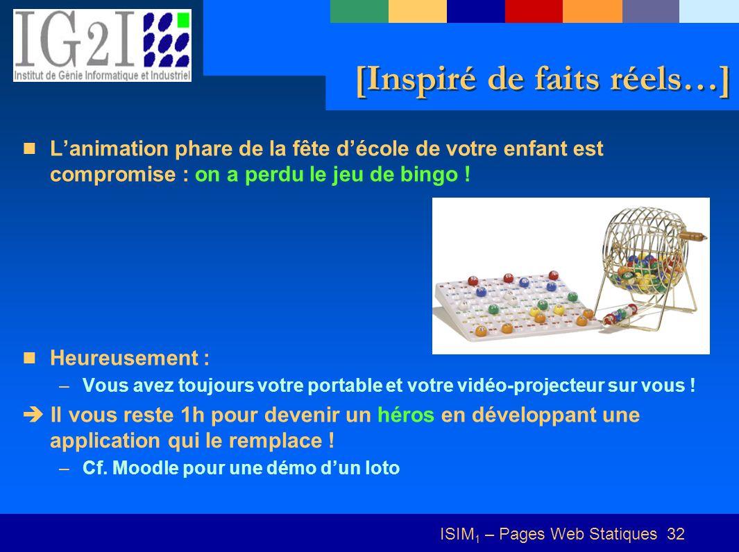 ISIM 1 – Pages Web Statiques 32 [Inspiré de faits réels…] Lanimation phare de la fête décole de votre enfant est compromise : on a perdu le jeu de bingo .