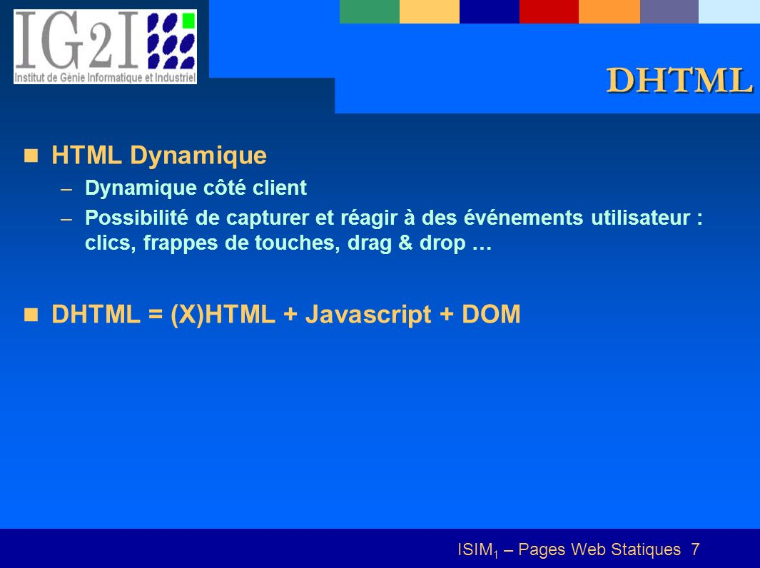 ISIM 1 – Pages Web Statiques 28 Palette de couleurs Pour une bonne palette de couleurs –Écrire un tableau HTML de taille variable en javascript –Cf.