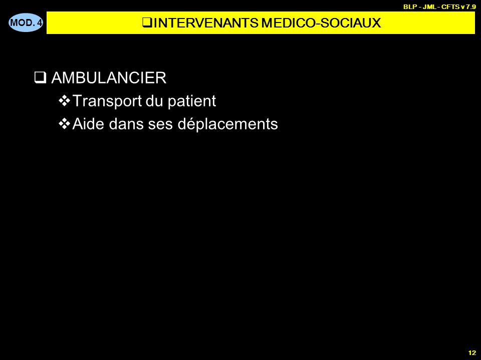 MOD. 4 BLP - JML - CFTS v 7.9 12 AMBULANCIER Transport du patient Aide dans ses déplacements INTERVENANTS MEDICO-SOCIAUX