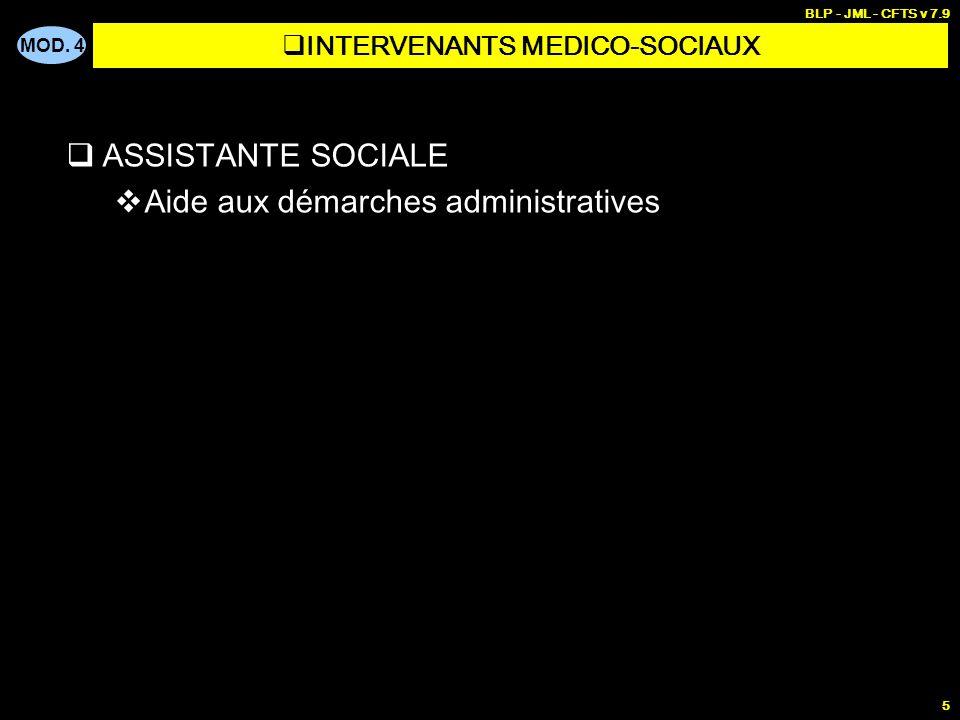 MOD. 4 BLP - JML - CFTS v 7.9 5 ASSISTANTE SOCIALE Aide aux démarches administratives INTERVENANTS MEDICO-SOCIAUX