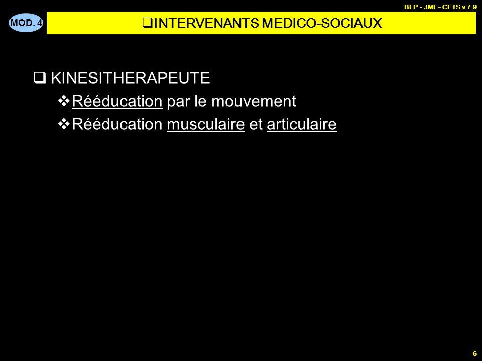 MOD. 4 BLP - JML - CFTS v 7.9 6 KINESITHERAPEUTE Rééducation par le mouvement Rééducation musculaire et articulaire INTERVENANTS MEDICO-SOCIAUX