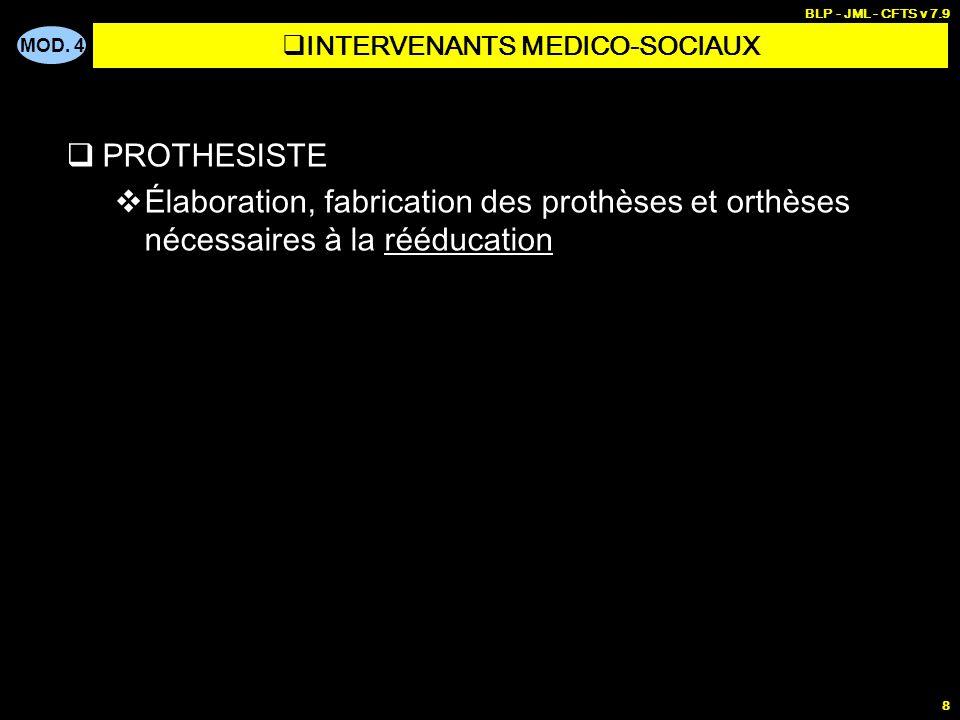 MOD. 4 BLP - JML - CFTS v 7.9 8 PROTHESISTE Élaboration, fabrication des prothèses et orthèses nécessaires à la rééducation INTERVENANTS MEDICO-SOCIAU