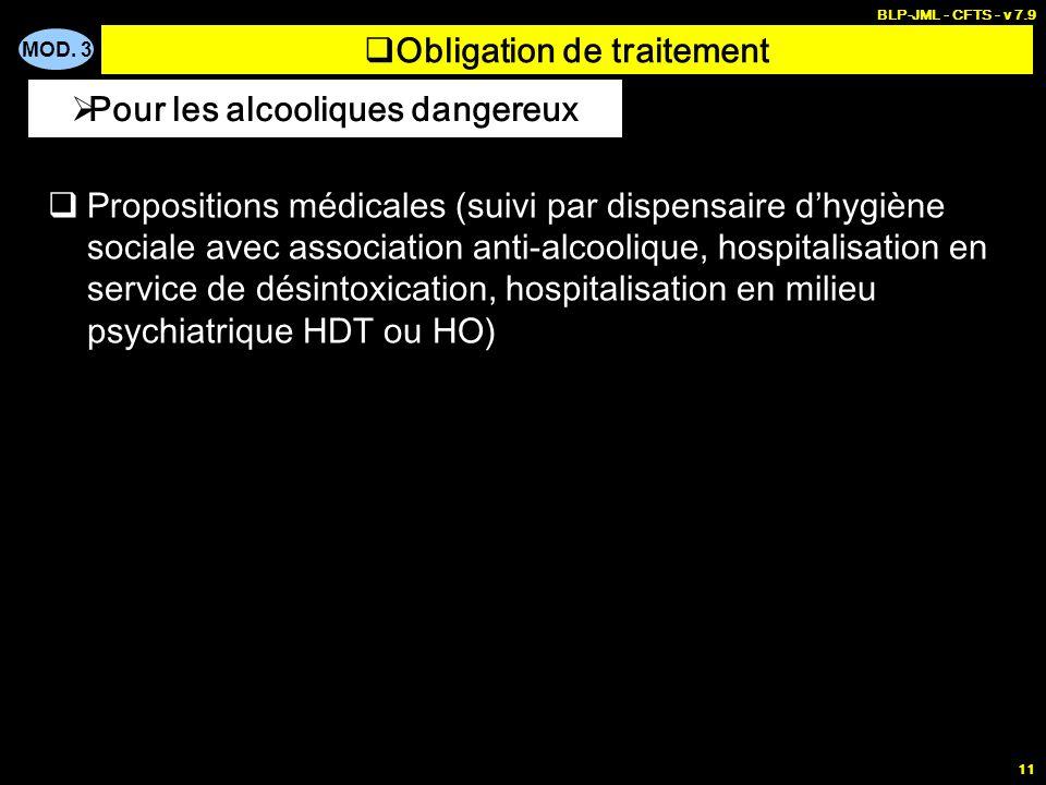MOD. 3 BLP-JML - CFTS - v 7.9 11 Obligation de traitement Propositions médicales (suivi par dispensaire dhygiène sociale avec association anti-alcooli