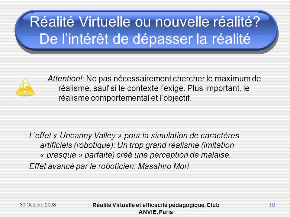 30 Octobre 2008 Réalité Virtuelle et efficacité pédagogique, Club ANVIE, Paris 10 Réalité Virtuelle ou nouvelle réalité.