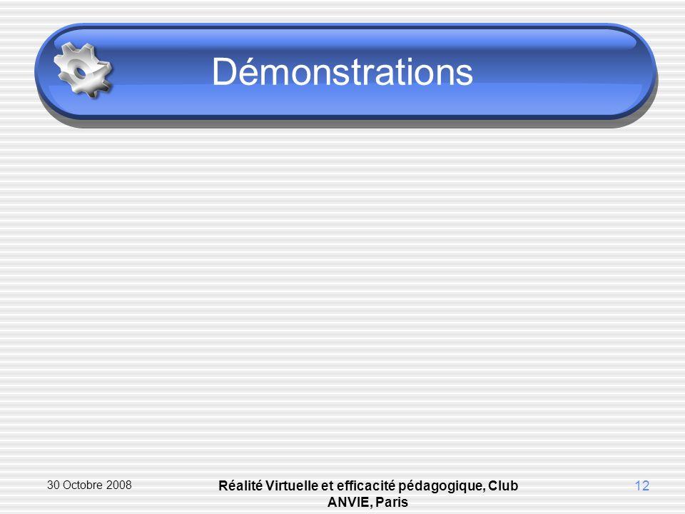 30 Octobre 2008 Réalité Virtuelle et efficacité pédagogique, Club ANVIE, Paris 12 Démonstrations