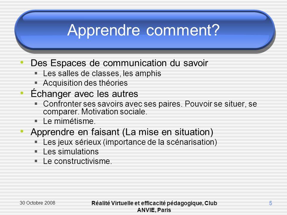 30 Octobre 2008 Réalité Virtuelle et efficacité pédagogique, Club ANVIE, Paris 5 Apprendre comment.