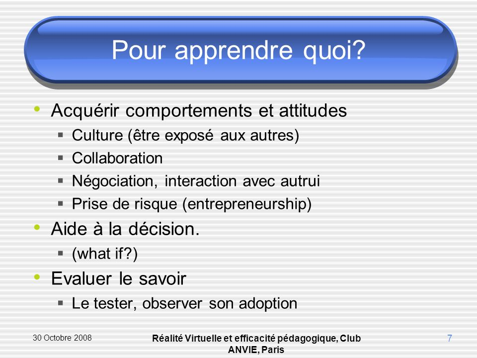 30 Octobre 2008 Réalité Virtuelle et efficacité pédagogique, Club ANVIE, Paris 18 Illustration 4: Virtual Leader Note: Différentes démos sont disponible sur YouTube.