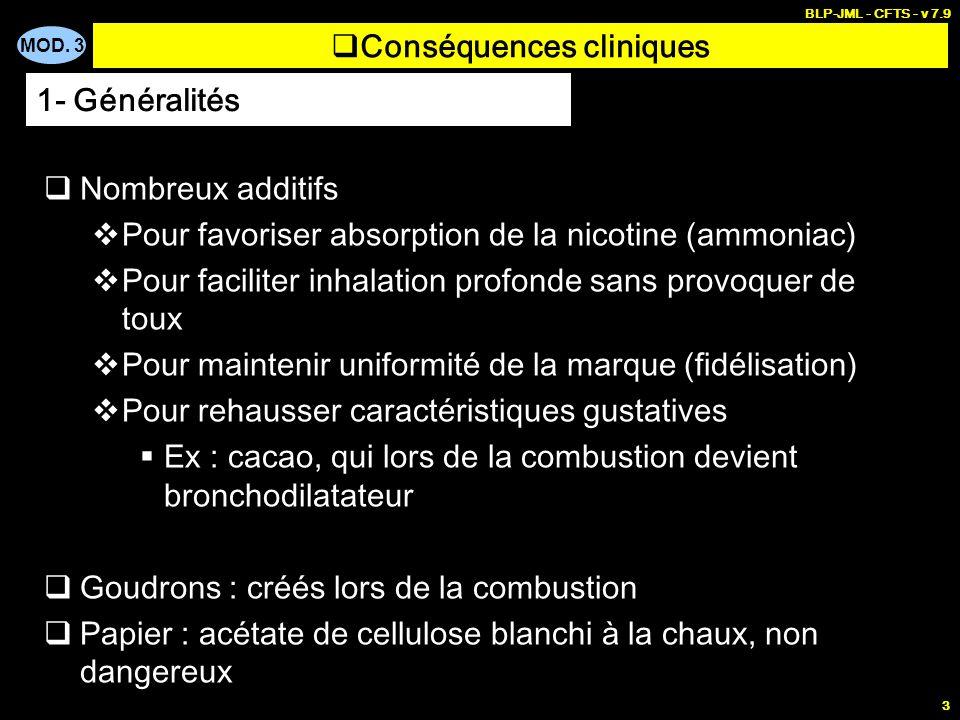 MOD. 3 BLP-JML - CFTS - v 7.9 3 Conséquences cliniques Nombreux additifs Pour favoriser absorption de la nicotine (ammoniac) Pour faciliter inhalation