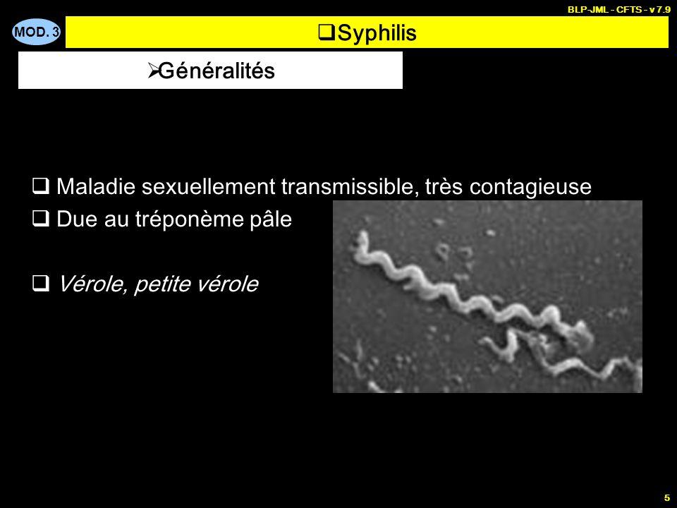 MOD. 3 BLP-JML - CFTS - v 7.9 5 Syphilis Maladie sexuellement transmissible, très contagieuse Due au tréponème pâle Vérole, petite vérole Généralités