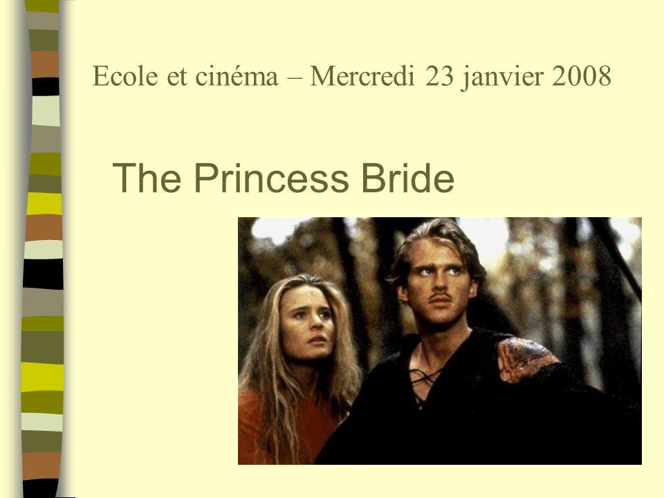 Ecole et cinéma – Mercredi 23 janvier 2008 The Princess Bride