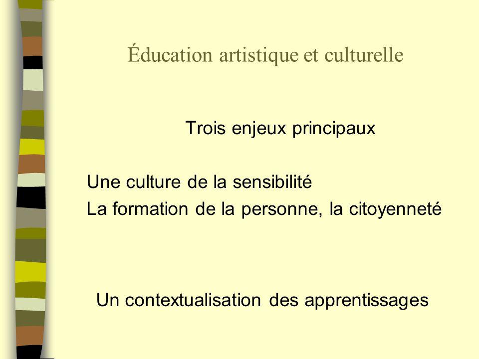 Éducation artistique et culturelle Trois enjeux principaux Une culture de la sensibilité La formation de la personne, la citoyenneté Un contextualisation des apprentissages