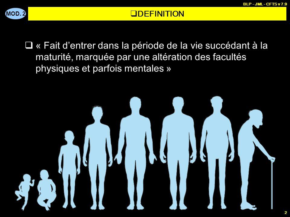 MOD. 2 BLP - JML - CFTS v 7.9 2 « Fait dentrer dans la période de la vie succédant à la maturité, marquée par une altération des facultés physiques et