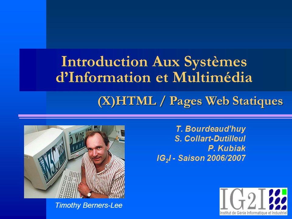 Introduction Aux Systèmes dInformation et Multimédia T. Bourdeaudhuy S. Collart-Dutilleul P. Kubiak IG 2 I - Saison 2006/2007 (X)HTML / Pages Web Stat