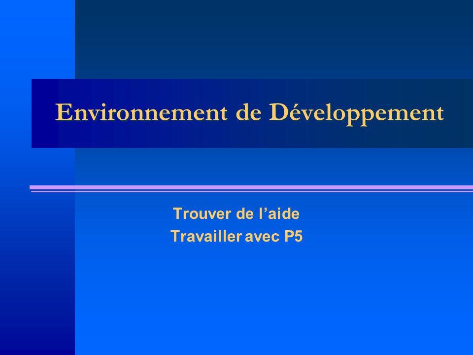 Environnement de Développement Trouver de laide Travailler avec P5