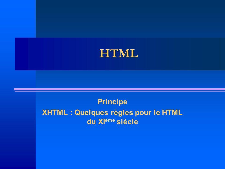 HTML Principe XHTML : Quelques règles pour le HTML du XI ème siècle