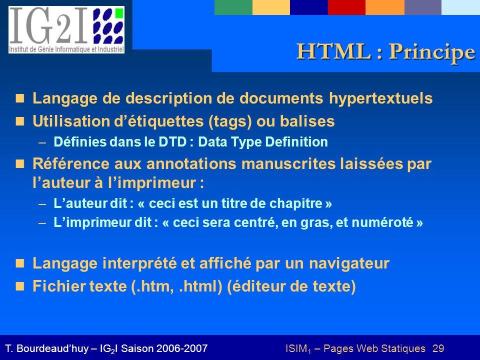 ISIM 1 – Pages Web Statiques 29T. Bourdeaudhuy – IG 2 I Saison 2006-2007 HTML : Principe Langage de description de documents hypertextuels Utilisation